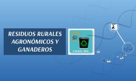 RESIDUOS RURALES AGRONÓMICOS Y GANADEROS