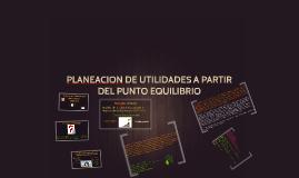 PLANEACION DE UTILIDADES APARTIR DEL PUNTO EQUILIBRIO