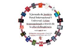 X Jornada de Justícia Penal Internacional i Universal. Crims transnacionals a través de la ciberdelinqüència