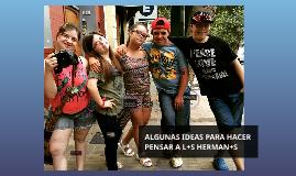 ALGUNAS IDEAS PARA HACER PENSAR A L+S HERMAN+S