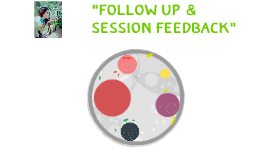 FOLLOW UP & SESSION FEEDBACK