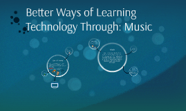 Better Ways of Learning Technology Through: Music