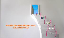 Copy of FORMAS DE CONOCIMIENTO Y SUS CARACTERISTICAS