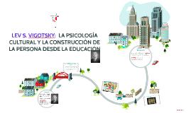 Copy of LEV S. VIGOTSKY: LA PSICOLOGÍA CULTURAL Y LA CONSTRUCCIÓN DE