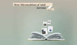 Three Misconceptions of Adult learning
