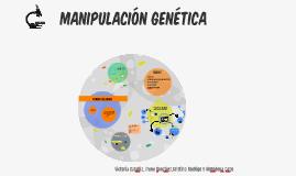 MANIPULACIÓN GENÉTICA