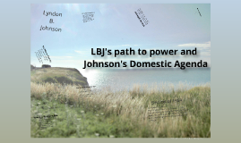 Lydon B. Johnson's Path to Power and His Domestic Agenda