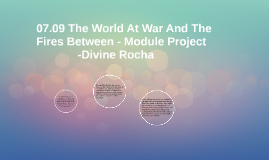 07.09 The World At War And The Fires Between - Module Projec