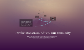 How the Monstrous Affects Our Humanity