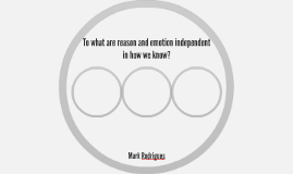 To what are reason and emotion independent in how we know?