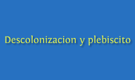 Descolonización y plebiscito, a partir de 1968.