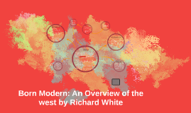 Copy of Born Modern: An Overview of the west