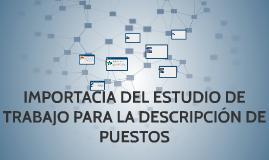 IMPORTACIA DEL ESTUDIO DE TRABAJO PARA LA DESCRIPCIÓN DE PUE