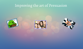 Improving the art of Persuasion