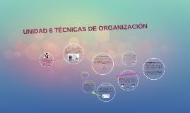 Copy of Copy of UNIDAD 6 TECNICAS DE ORGANIZACIÓN