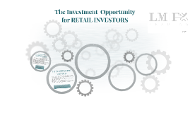 The Investment  Opportunity for RETAIL INVESTORS