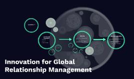 Innovation for Global Relationship Management