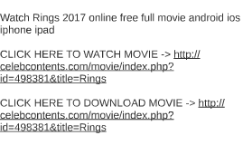 Watch Rings 2017 online free full movie android ios iphone i