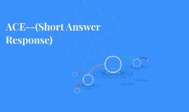 ACE--(Short Answer Response)