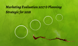 Marketing Evaluation 2017 & Planning Strategic for 2018
