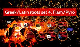 7th grade Greek/Latin roots set 4: Flam/Pyro