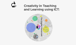 Creativity in Teaching and Learning using ICT: