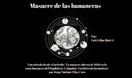 """La Masacre de las bananeras desde el artículo: """"La masacre obrera de 1928 en la zona bananera del Magdalena-Colombia. Una historia inconclusa"""", por Jorge Enrique Elías Caro"""