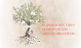 ELABORACIÓN, USO y MANEJO DE LOS ABONOS ORGÁNICOS.