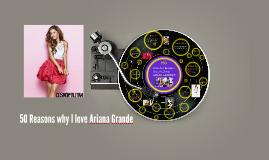50 Reasons why I love Ariana Grande