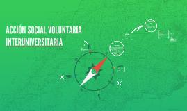 Copy of ACCIÓN SOCIAL VOLUNTARIA INTERUNIVERSITARIA