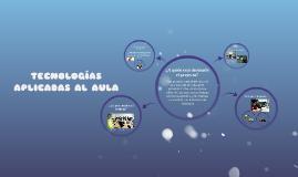 TECNOLOGÍAS APLICADAS AL AULA
