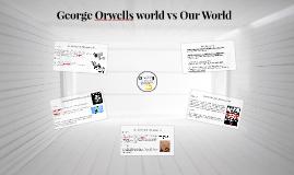 George Orwells world vs Our World