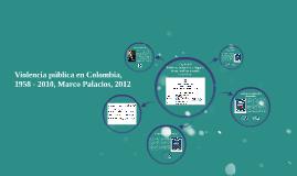 Copy of Violencia pública en Colombia, 1958 - 2010, Marco Palacios,
