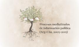 Procesos mediatizados de infopolítica (2005-15)