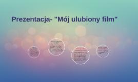 """Copy of Prezentacja- """"Mój ulubiony film"""""""