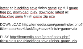 latest ac blackflag save finish game zip full game free pc,