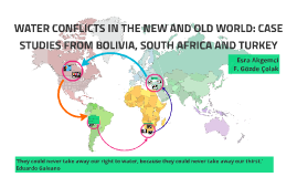WATER WARS IN THE NEW AND OLD WORLD: CASE STUDIES FROM BOLIV