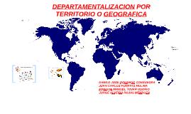 DEPARAMENTALIZACION POR TERRITORIO O GEOGRAFICA