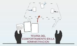 Copy of TEORÍA DEL COMPORTAMIENTO EN LA ADMINISTRACIÓN