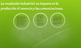 La revolución industrial: su impacto en la producción el com