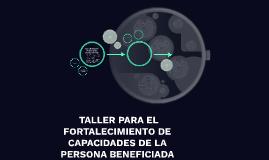 TALLER PARA EL FORTALECIMIENTO DE CAPACIDADES DE LA PERSONA