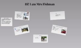 Hi! I am Mrs Fishman
