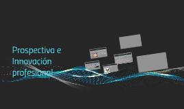 Prospectiva e Innovación profesional