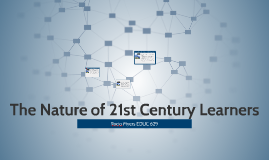 Copy of The Nature of 21st Century Learners
