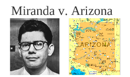 a report on the case of miranda versus the state of arizona Arizona issue: criminal procedure - miranda warnings decision direction 1966, the supreme court issued a 5-4 decision stating that the case of miranda v arizona (docket no the case originated in the arizona state trial court and was reviewed by the arizona state supreme court before.