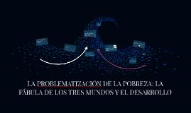 LA PROBLEMATIZACION DE LA POBREZA: LA FABULA DE LOS TRES MUN
