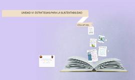 UNIDAD 6 Estrategias para la sustentabilidad 6.4 educativas