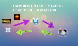 CAMBIOS EN LOS ESTADOS FÍSICOS DE LA MATERIA