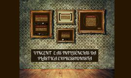 VINCENT  E AS INFLUÊNCIAS DA PLÁSTICA EXPRESSIONISTA