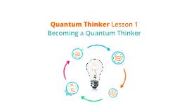 Quantum Thinker ~ Lesson 1